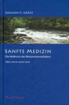 Sanfte Medizin - Die Heilkunst des Wassermannzeitalters
