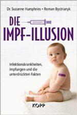 Impf-Illusion - Infektionskrankheiten, Impfungen und die unterdrückten Fakten